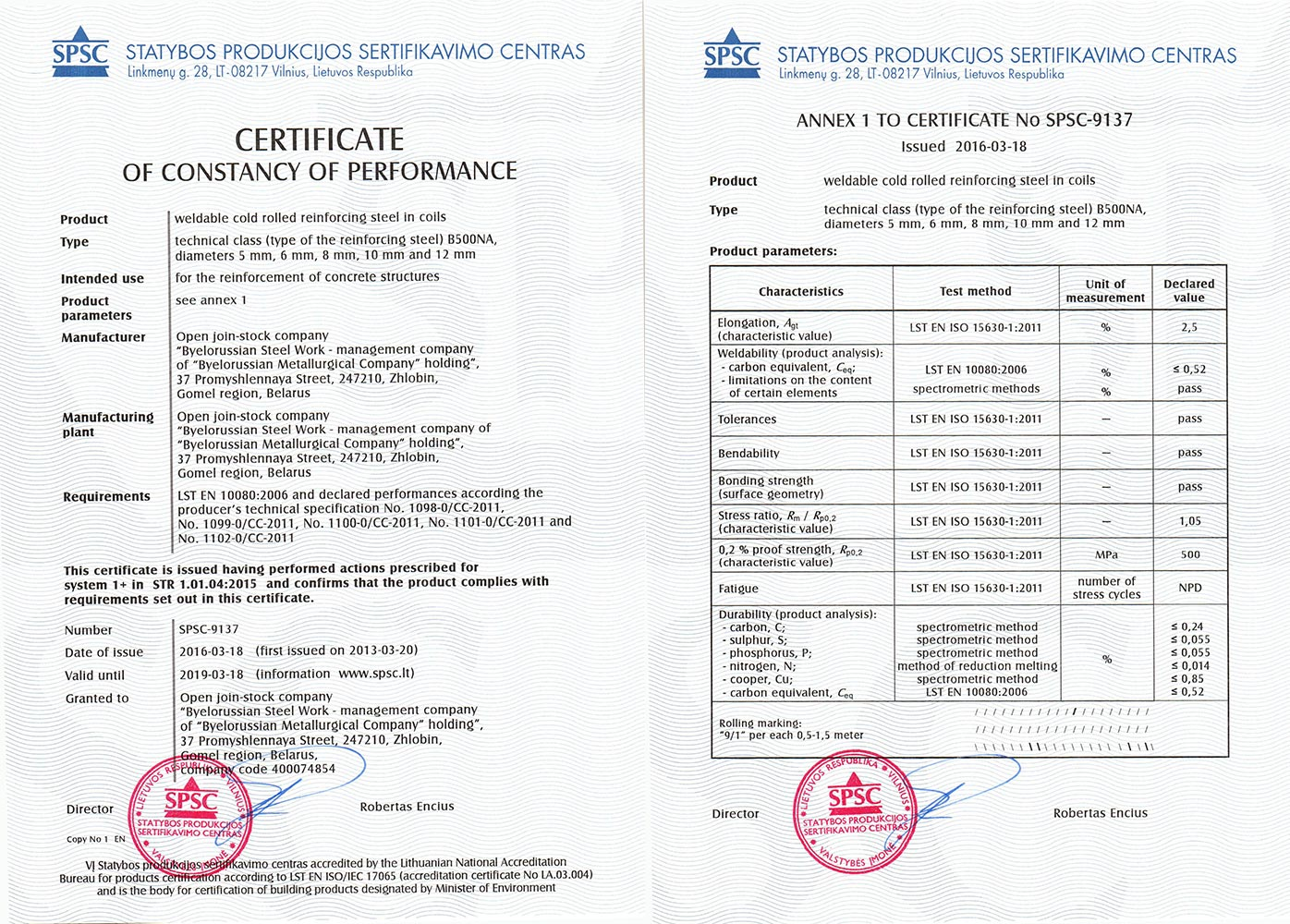 Certificate«SPSC», Lithuania, No. SPSC-9137 for production of weldable cold-deformed reinforcing steel in coils BSt500KR(A) Ø 5-12 mm in conformity with standard LST EN 10080:2006 and producer's technical specifications No.1098-0/CC-2011, No.1099-0/CC-2011, No.1100-0/CC-2011, No.1101-0/CC-2011, No.1102-0/CC-2011.