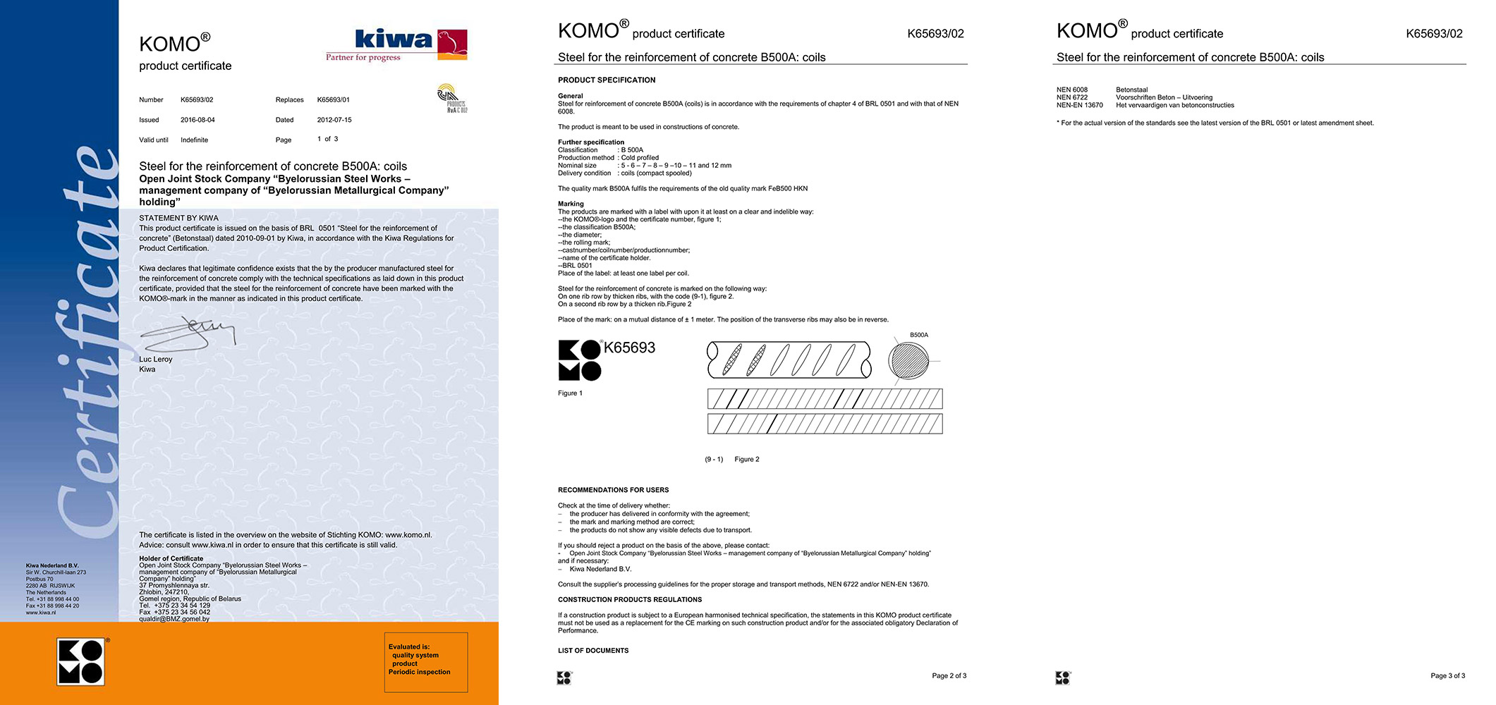 Certificate KIWA, Holland, No. № К65693/02  for production of reinforcement steel B500А: coils ш 5-12 mm in conformity with BRL 0501 and standard NEN 6008
