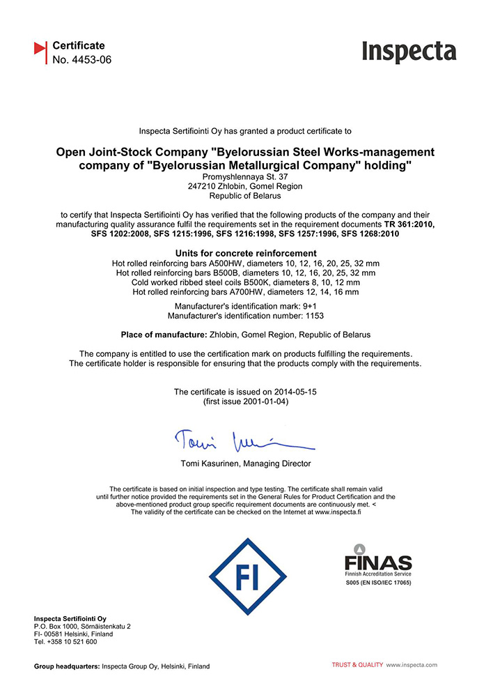 Inspecta Certificate (Finland) №4453-06 for production of hot rolled reinforcing bars A500HW ø  10, 12, 16, 20, 20, 25 and 32mm, hot rolled reinforcing bars B500B ø  10, 12, 16, 20, 20, 25 and 32mm, cold deformed ribbed steel coils B500K ø  8, 10 and 12mm, hot rolled reinforcing bars A700HW ø  12, 14 and 16mm according to the requirement documents TR 361:2010, SFS 1202:2010, SFS 1202:2008, SFS 1215:1996, SFS 1216:1998 and SFS 1268:2010.