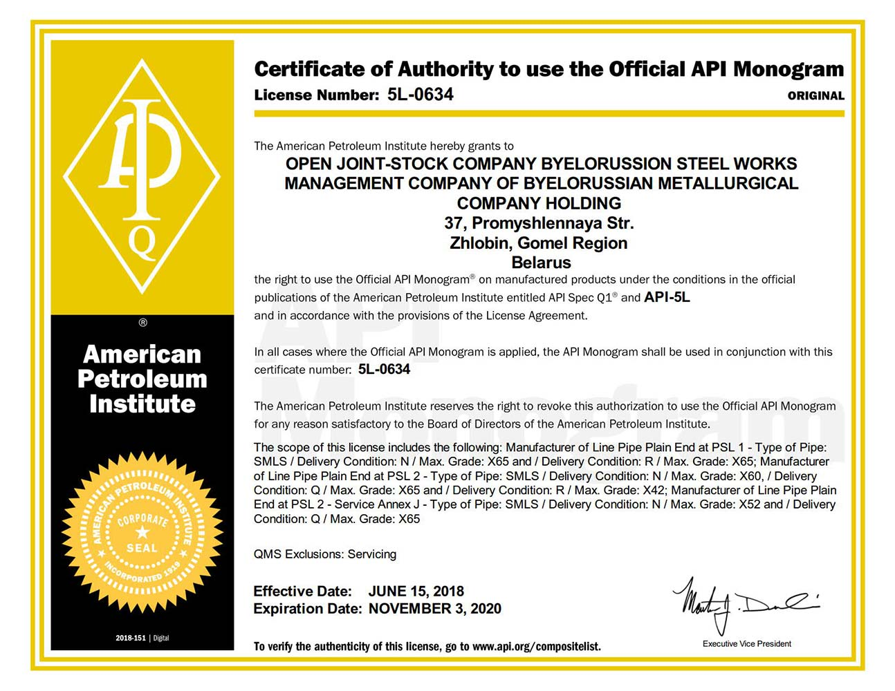 Certificate of Authority № 5L-0634  to use the API Monogram Spec 5L – manufacture of Line Pipe Plain End at PSL 1 – Type of Pipe: SMLS/Delivery Condition N/Max. Grade: X65and/ Delivery Condition R/Max/ Grade X65; manufacture of Line Pipe Plain End at PSL 2 – Service Annex J – Type of Pipe: SMLS/ Delivery Condition: N /  Max. Grade: X52 and/ Delivery Condition: Q/ Max. Grade: X65.