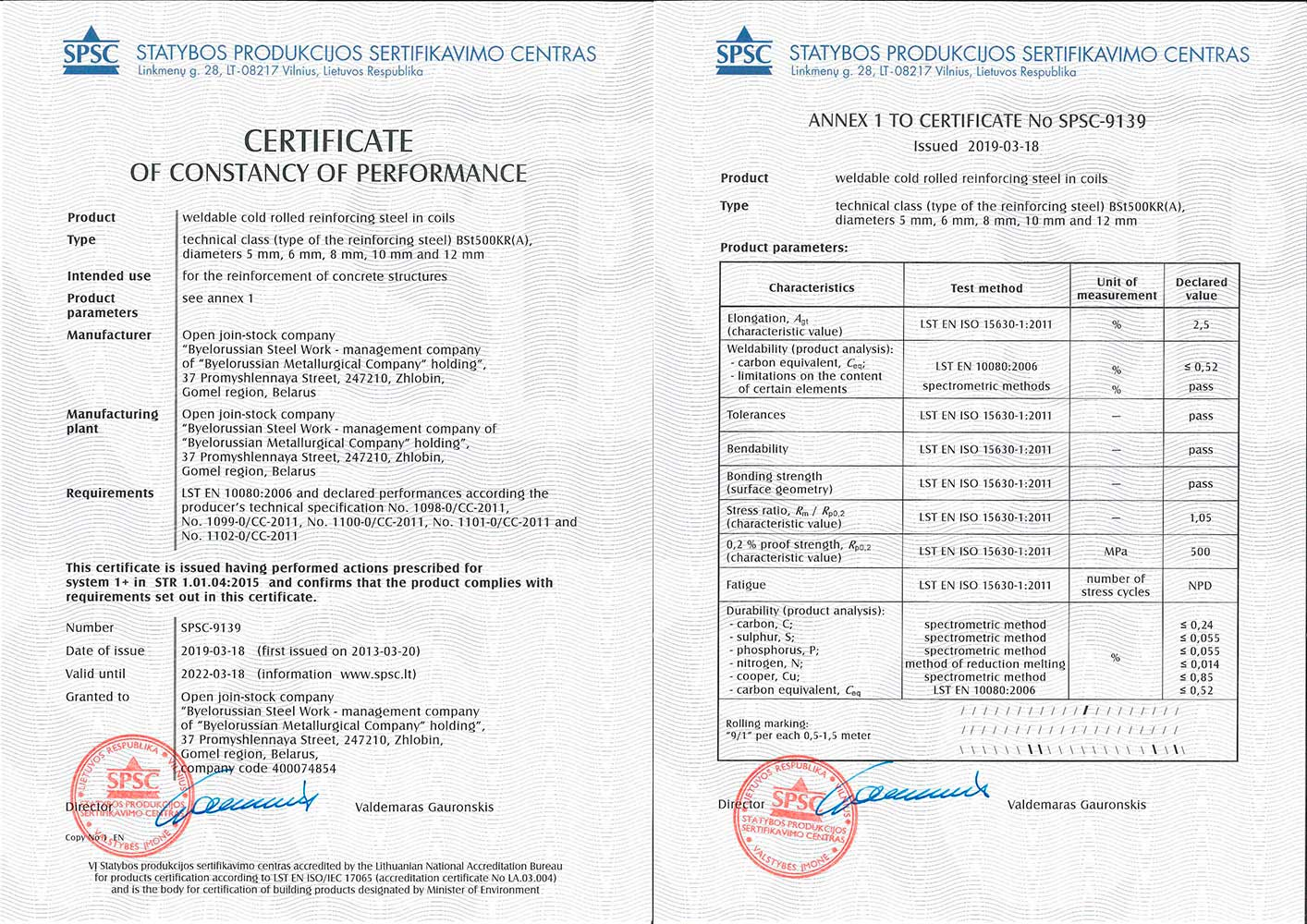 Certificate«SPSC», Lithuania, No. SPSC-9139 for production of weldable cold-deformed reinforcing steel in coils BSt500KR(A) Ø 5,6,8,10,12 mm in conformity with standard LST EN 10080:2006 and producer's technical specifications No.1098-0/CC-2011, No.1099-0/CC-2011, No.1100-0/CC-2011, No.1101-0/CC-2011, No.1102-0/CC-2011.
