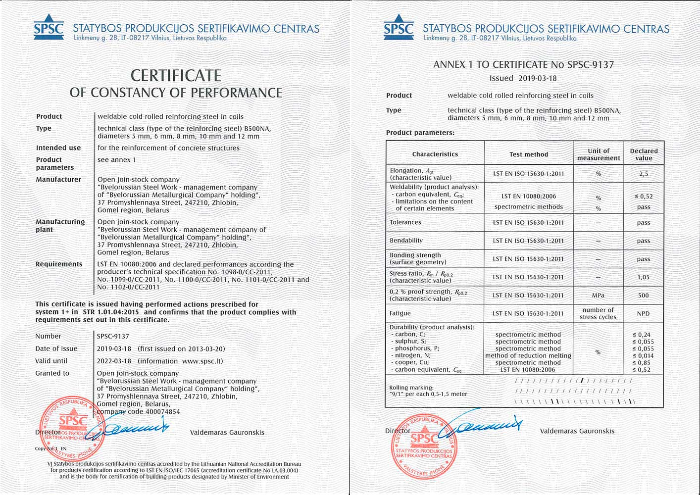 Certificate«SPSC», Lithuania, No. SPSC-9137 for production of weldable cold-deformed reinforcing steel in coils BSt500KR(A) Ø  5,6,8,10,12 mm in conformity with standard LST EN 10080:2006 and producer's technical specifications No.1098-0/CC-2011, No.1099-0/CC-2011, No.1100-0/CC-2011, No.1101-0/CC-2011, No.1102-0/CC-2011.