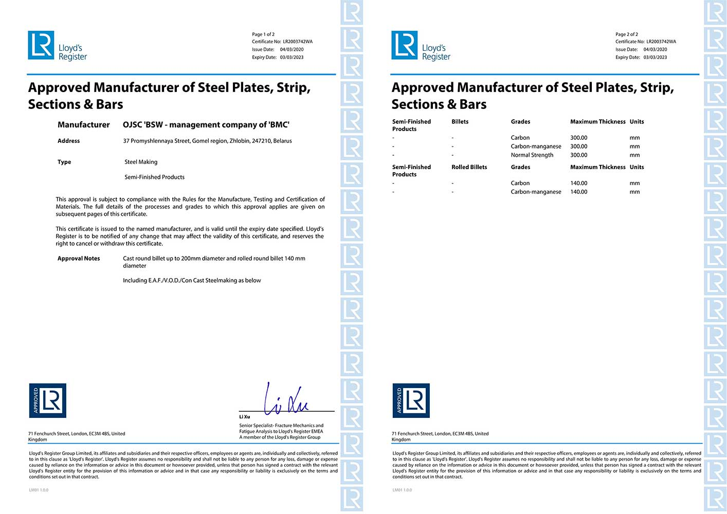 Certificate No. LR2003742WALloyd'sRegisterEMEA(Great Britain) for production of round cast billet from carbon and carbon – manganese steel grades of diameter up to 200 mm and rolled billet of diameter 140 mm from carbon and carbon – manganese steel grades according to the requirements of Lloyd's Register Rules.