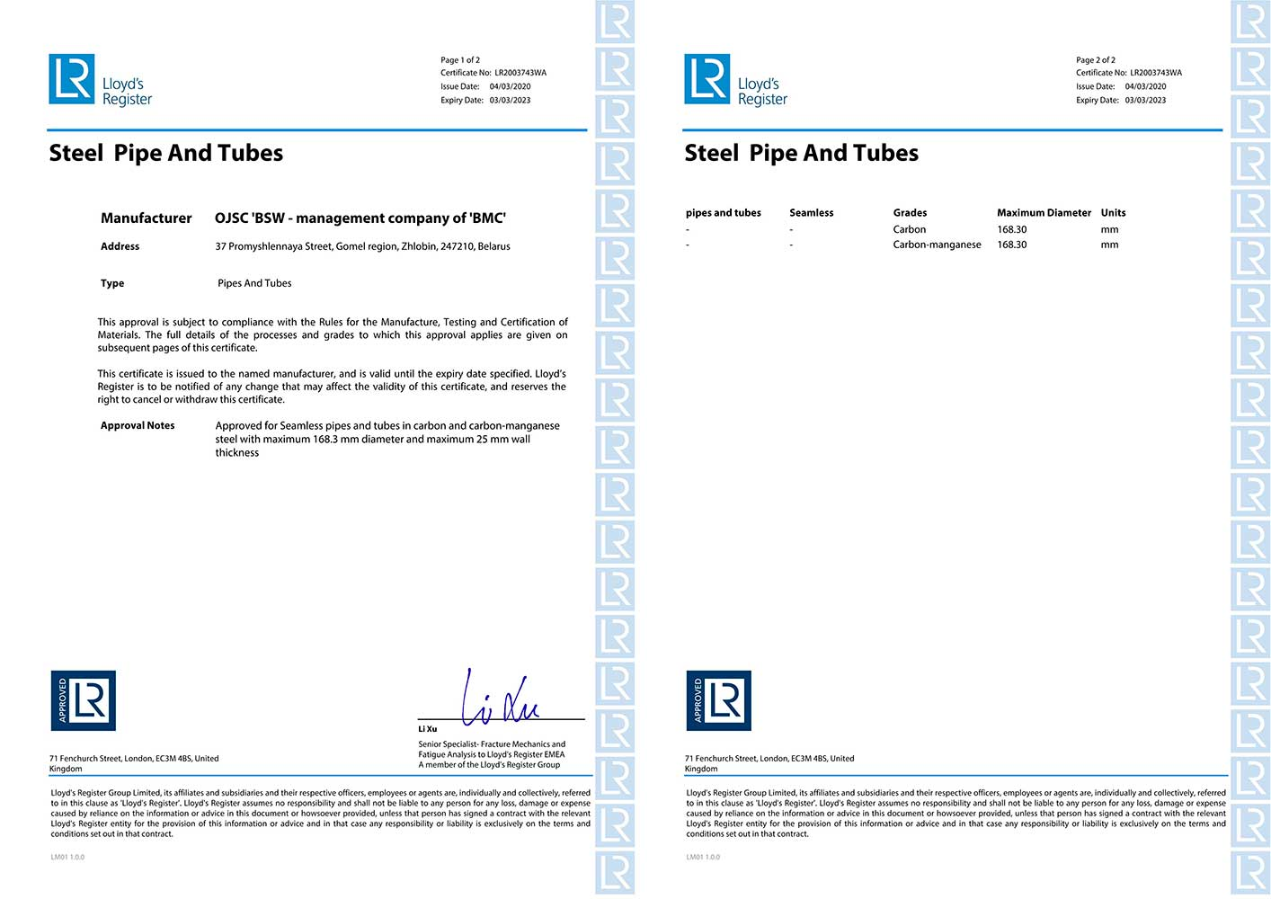 2.    Certificate No. LR2003743WA Lloyd's Register EMEA (Great Britain) for production of seamless hot-rolled pipes for shipbuilding from carbon and carbon- manganese steel grades of diameter 168,3 mm and wall thickness 25 mm according to the requirements of   Lloyd's Register Rules