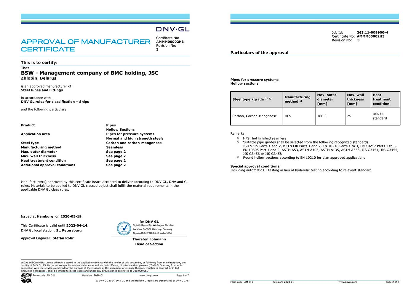 "Certificate of conformity № АММ00002H3(DNV, Norway) for manufacture of seamless hot-rolled pipes for shipbuilding from carbon and carbon – manganese steel grades of diameter up to 168, 3 mm and wall thickness up to 25mm according to DNV GL Rules  for classification ""Ships"" and standard EN 10210"