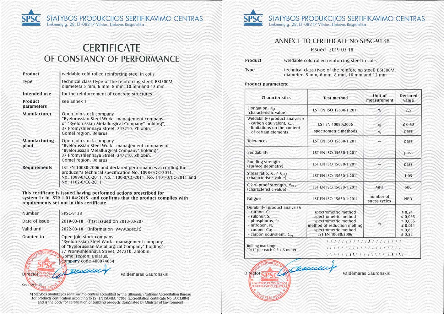 Certificate«SPSC», Lithuania, No. SPSC-9138 for production of weldable cold-deformed reinforcing steel in coils BSt500M Ø 5,6,8,10,12 mm in conformity with standard LST EN 10080:2006 and producer's technical specifications No.1098-0/CC-2011, No.1099-0/CC-2011, No.1100-0/CC-2011, No.1101-0/CC-2011, No.1102-0/CC-2011
